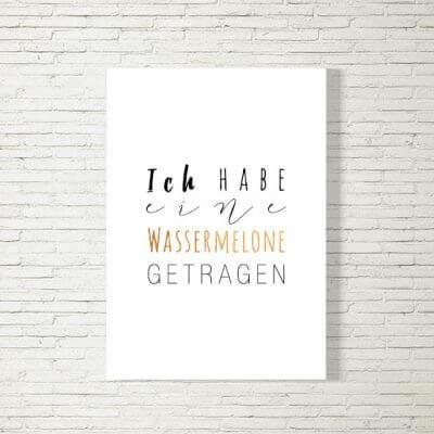 kartlerei poster bild drucken bayrisch spruch ich habe eine wassermelone getragen 400x400 - Poster und Bilder