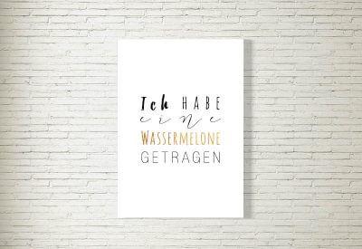 kartlerei poster bild drucken bayrisch spruch ich habe eine wassermelone getragen 400x275 - Schriftenauswahl