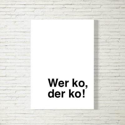 kartlerei poster bild drucken bayrisch spruch wer ko derko 400x400 - Poster und Bilder