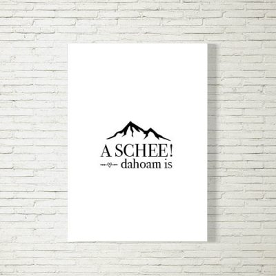 Poster/Bild Dahoam is a Schee Berge